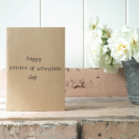 Happy Centre Of Attention Day - Humour - Funny Birthday Card
