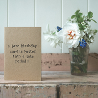 Late - Period - Humour - Funny Birthday Card