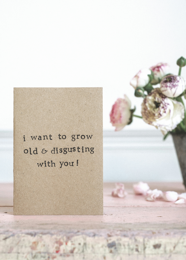 I Want To Grow Old Amp Disgusting With You Folksy