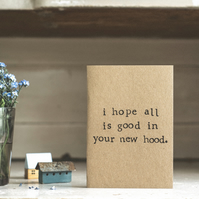 All Good New Hood- Funny Humour - New Home - Moving - House Warming Card