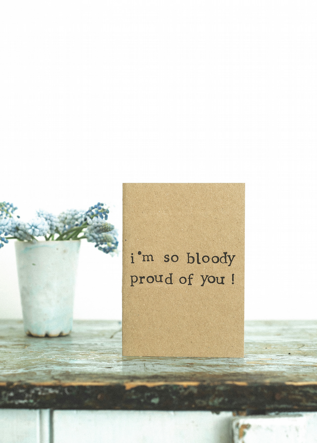 I'm So Bloody Proud Of You - Typography Card - Well Done