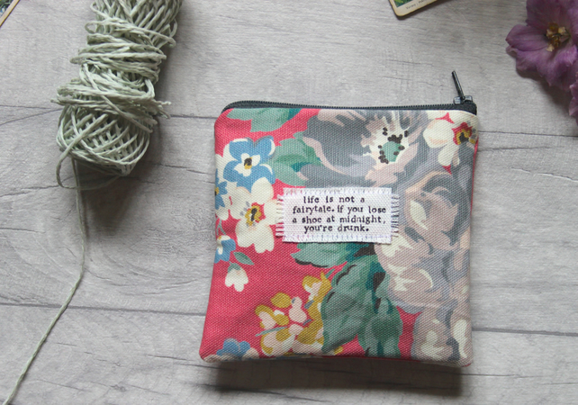 Life is not a fairytale, drunk- Fun, Small, Floral, Humour Zip Pouch - Purse