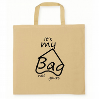 """It's My Bag Not Yours"" Cotton Tote Shopping Bag"