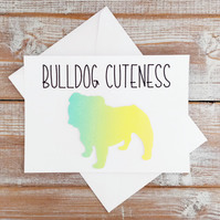 Bulldog Cuteness - Greeting Cards - Ombre - Neon - Quotes -