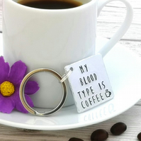 My Blood Type Is Coffee Keyring - Coffee Gift For Her - Funny Gift For Friend