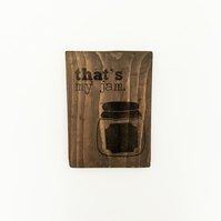 That's My Jam, Solid Wooden Sign, Rustic, Home Decor