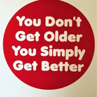 You Don't Get Older Just Better Card - Handmade Greeting Card