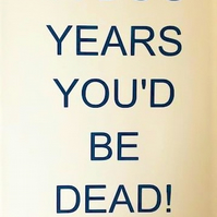 In Dog Years You'd Be Dead Card - Handmade Greeting Card