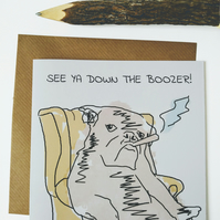 Down the boozer funny birthday card printed onto 300GSM white card.