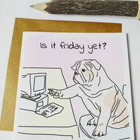 Is it Friday funny birthday card.
