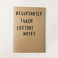 Reluctantly Taken Lecture Notes Notebook