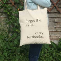 Forget the Gym, Carry Textbooks Tote Bag for Students, Teachers, Bookworms