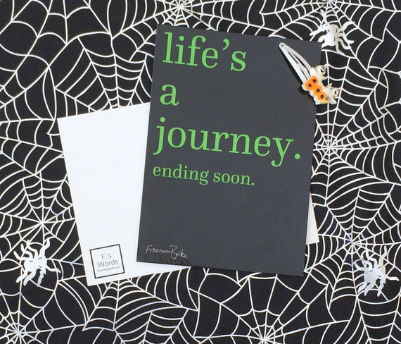 Life's a Journey... Ending Soon Print, Halloween Party Decor Friend Gift