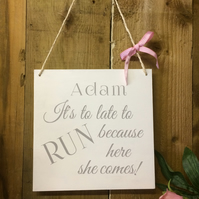 Personalised Shabby Chic Wedding Sign It's to late to run because here she comes