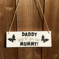 Bridemaids or Pageboy Shabby Chic Wedding Sign - Daddy Wait Till You See Mummy