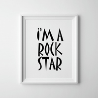 Black And White I'm A Rockstar Print