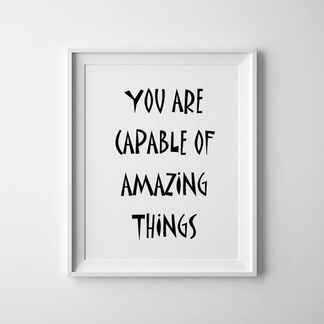 Black And White You Are Capable Of Amazing Things Print