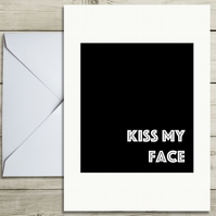 Kiss My Face - Blank Inside Greeting Card