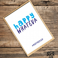 'Whateva' Birthday Card, What The Duck Cards, Funny Cards, Rude Cards