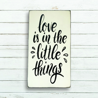 Love Is In The Little Things Sign