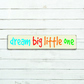 Dream Big Little One Sign - 100% Handmade and Hand-Painted in England