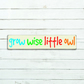 Grow Wise Little Owl Sign - 100% Handmade and Hand-Painted in England