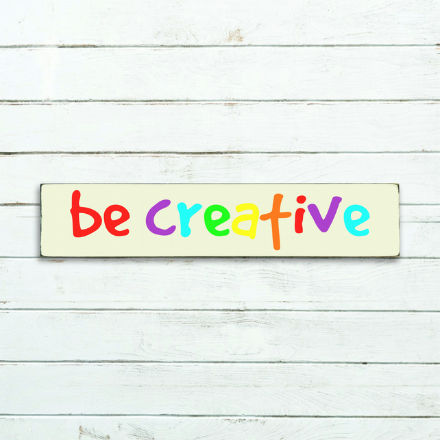 Be Creative Sign - 100% Handmade and Hand-Painted in England