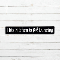 This Kitchen is for Dancing Sign - 100% Handmade and Hand-Painted in England