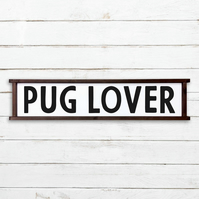 Pug Lover Sign - 100% Handmade and Hand-Painted in England.