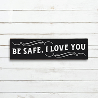 Be Safe, I love You  Sign - 100% Handmade and Hand-Painted in England