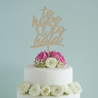 Rustic wedding cake topper. Script 'To have and to hold' lettering design L46