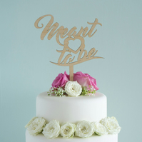 Unique custom cut wedding cake topper with script lettering 'meant to be'