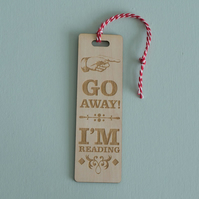 "Funny bookmark. Engraved wooden bookmark with ""Go away I'm reading"" line L197"