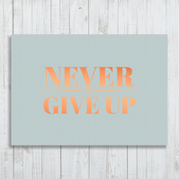 Never Give Up Foil A4 Poster