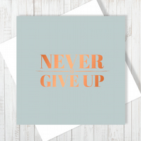 Never Give Up Card With Copper Foiling - Free UK Delivery