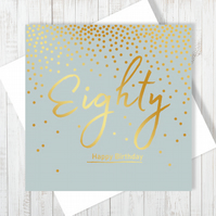 Happy 80th Birthday Card With Gold Foiling - Free UK Delivery