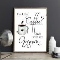 Do I like Coffee? Only with my Oxygen Lorelai Gilmore Quote Gilmore Girls Print