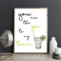 You are the gin to my tonic Food Drink Pun Love Quote Relationship Couples Print