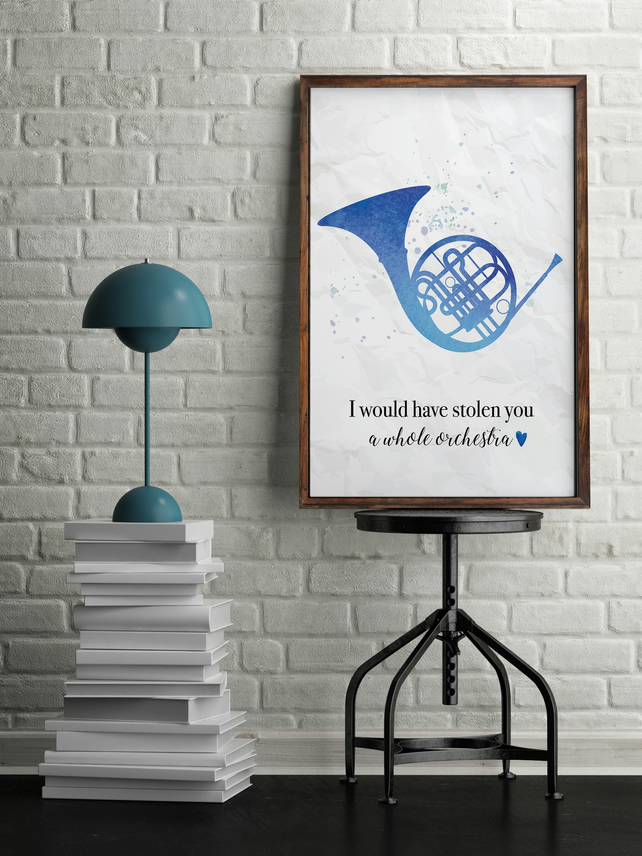 Blue French Horn I would have stolen you a whole orchestra Ted Mosby Quote Print