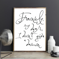 Frankly my dear, I don't give a damn Rhett Butler Gone with the wind Quote Print