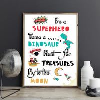 Be a Superhero, Tame a Dinosaur, Hunt for Treasures, Fly to the Moon Kids Print