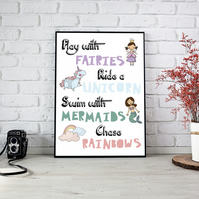 Play with Fairies, Ride a Unicorn, Swim with Mermaids, Chase Rainbows Print