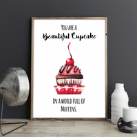 You are a Beautiful Cupcake in a World full of Muffins Inspirational Quote Print
