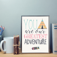 You are our Greatest Adventure Boho Teepee Tent Feather Kids Room Wall Art Print
