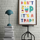 Don't Grow Up It's a Trap Motivational Inspirational Quote Colourful Print
