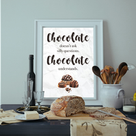 Chocolate doesn't ask silly questions Sweets Treats Food Wall Art Kitchen Print