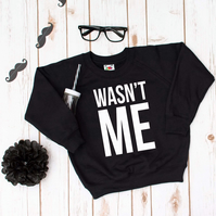 Wasn't me- Kids Children's Monochrome Vinyl Printed Sweatshirt Black