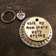Call my mum she's ugly crying - dog pet handmade stamped tags PoshTags