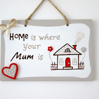 Mother's Day Gift. Unique Gift .'Home is where your Mum is'. Mammy. Mummy. Mom.