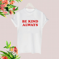Be Kind Always Slogan T shirt Positive Happy tee Red White Black Ladies Top